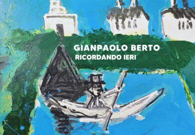 Ricordando ieri Gianpaolo Berto